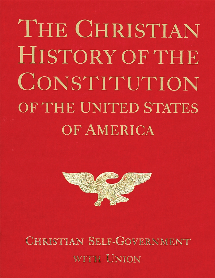 The Christian History of the Constitution of the United States of America Christian Self-government with Union Vol. II