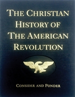 The Christian History of the American Revolution: Consider and Ponder