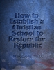 How to Establish a Christian School to Restore the Republic (Download)