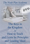 The Noah Plan Academy: The Keys to the Kingdom & How to Teach and Learn by Principles and Leading Ideas DVD